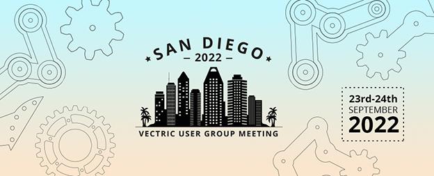 San Diego 2021 Vectric User Group Postponed Until 23rd & 24th September 2022